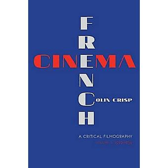 French CinemaA Critical Filmography Volume 1 19291939 by Crisp & Colin