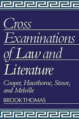 CrossExaminations of Law and Literature Cooper Hawthorne Stowe and Melville by Thomas & Brook