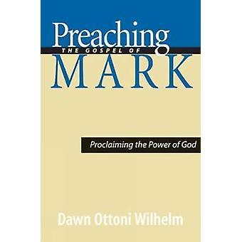 Predika evangelium Mark förkunnar Guds av Wilhelm & Dawn Ottoni kraft