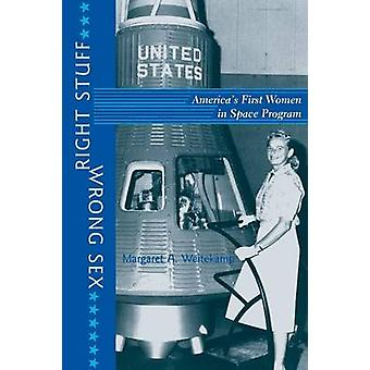 Right Stuff Wrong Sex Americas First Women in Space Program Revised by Weitekamp & Margaret A