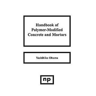 Handbook of PolymerModified Concrete and Mortars Properties and Process Technology by Ohama & Yoshihiko