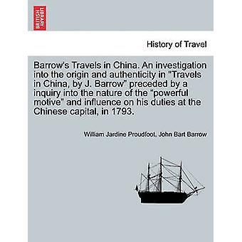 Barrows Travels in China. An investigation into the origin and authenticity in Travels in China by J. Barrow preceded by a inquiry into the nature of the powerful motive and influence on his dut by Proudfoot & William Jardine