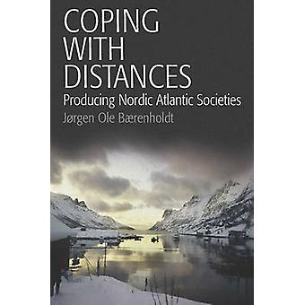 Coping with Distances Producing Nordic Atlantic Societies by Baerenholdt & J. Rgen Ole