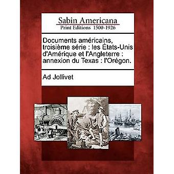Dokumenter amricains troisime srie les tatsUnis dAmrique et lAngleterre annexion du Texas lOrgon. af Jollivet & annonce