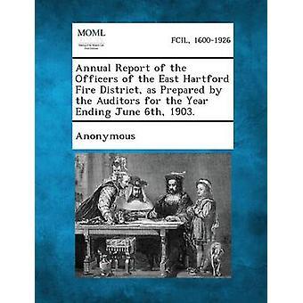 Rapport annuel des dirigeants de l'East Hartford Fire District tel qu'établi par les commissaires aux comptes pour l'exercice se terminant le 6 juin 1903. par Anonymous