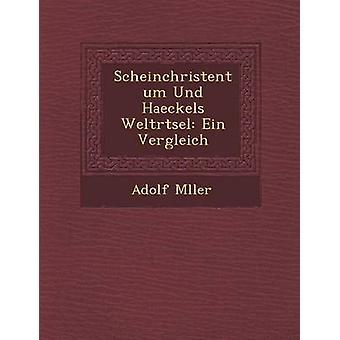 Scheinchristentum Und Haeckels Weltrtsel Ein Vergleich by Mller & Adolf