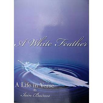 En hvid fjer A liv i vers af Baines & Iain