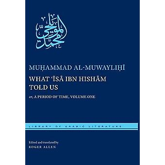 What Isa ibn Hisham Told Us or A Period of Time Volume One by alMuwaylihi & Muhammad