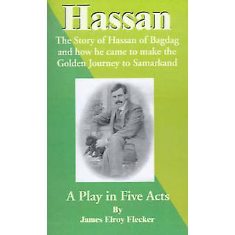Hassan The Story of Hassan of Bagdag and How He Came to Make the Golden Journey to Samarkand by Flecker & James Elroy