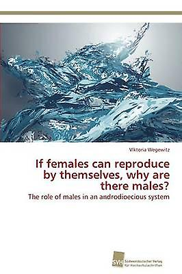 If Females Can Reproduce by Themselves Why Are There Males by Wegewitz Viktoria