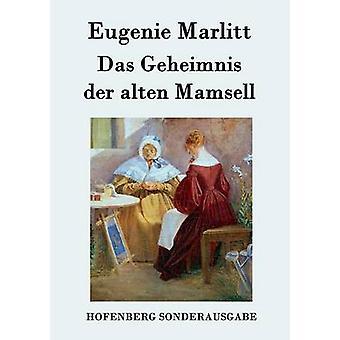 Das Geheimnis der alten Mamsell av Eugenie Marlitt