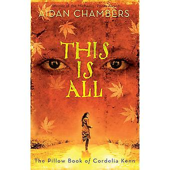 This Is All - The Pillow Book of Cordelia Kenn by Aidan Chambers - 978