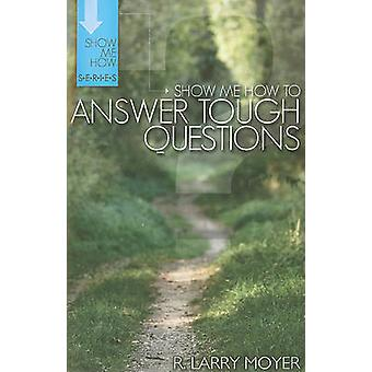 Show Me How to Answer Tough Questions by R Larry Moyer - 978082543879