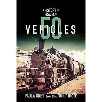A History of Travel in 50 Vehicles by Paula Grey - 9780884483991 Book