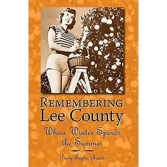 Remembering Lee County - Where Winter Spends the Summer by Prudy Taylo