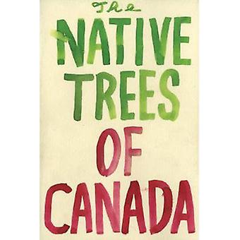The Native Trees of Canada by Leanne Shapton - 9781770460324 Book