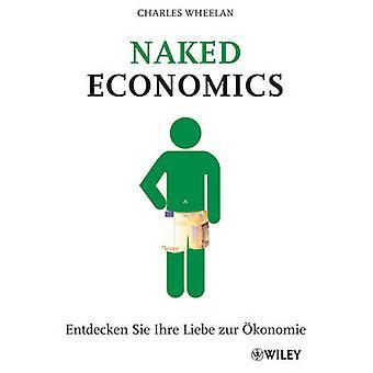 Naked Economics - Entdecken Sie Ihre Liebe zur Okonomie by Charles Whe
