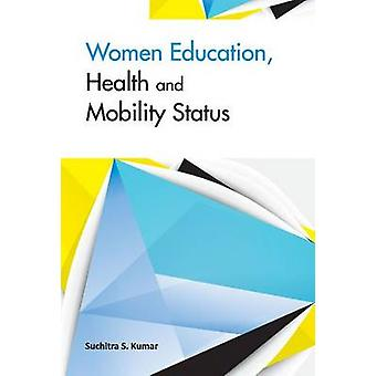 Women Education - Health & Mobility Status by Suchitra S. Kumar - 978