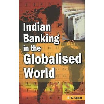 Indian Banking in the Globalised World by R. K. Uppal - 9788177081749