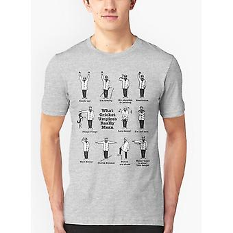 What cricket umpire really means gray t-shirt
