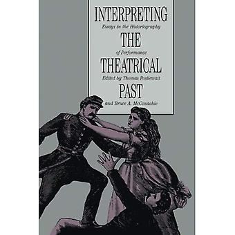Interpreting the Theatrical Past: Essays in the Historiography of Performance