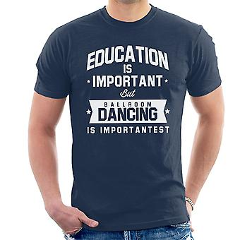 Education Is Important But Ballroom Dancing Is Importantest Men's T-Shirt