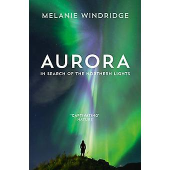 Aurora - In Search of the Northern Lights by Melanie Windridge - 97800