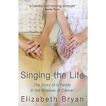 Singing the Life - The Story of a Family Living in the Shadow of Cance