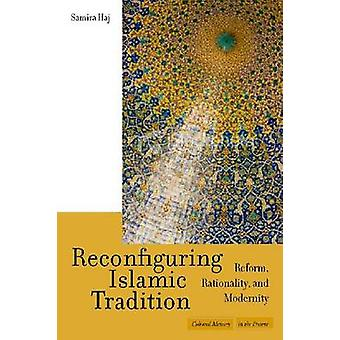 Reconfiguring Islamic Tradition - Reform - Rationality and Modernity b