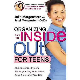 Organizing from the inside out for Teens - The Foolproof System for Or