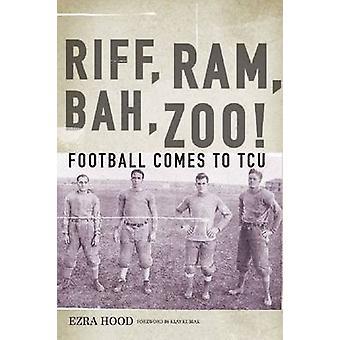 Riff - Ram - Bah - Zoo! - Football Comes to TCU by Ezra Hood - Gary Pa