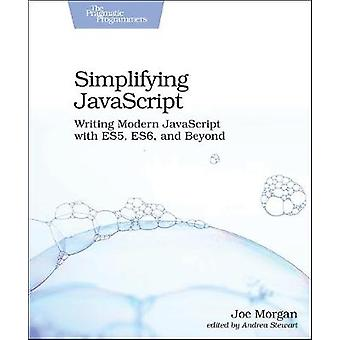 Simplifying JavaScript - Writing Modern JavaScript with ES5 - ES6 - an