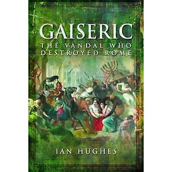 Geiserich - die Vandalen, die Rom von Ian Hughes - 9781781590188 Bo entlassen