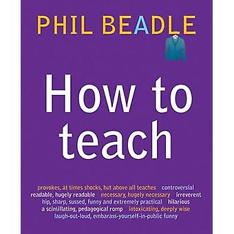 How to Teach - A Handbook for NQTs  - The Ultimate - (and Ultimately Ir