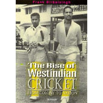 The Rise of Westindian Cricket - From Colony to Nation by Frank Birbal