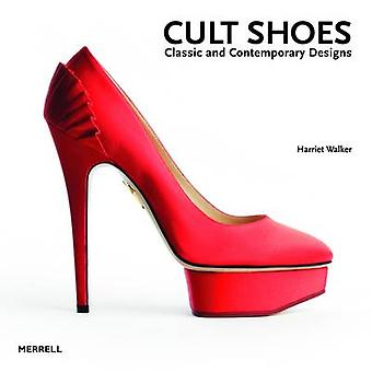 Cult Shoes - Classic and Contemporary Designs by Harriet Walker - 9781