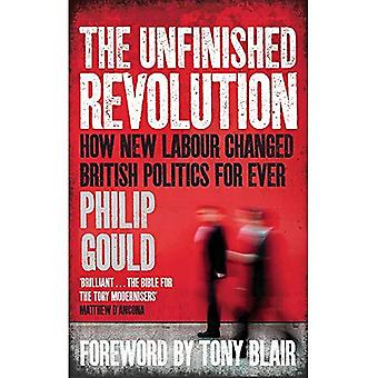 The Unfinished Revolution: How New Labour Changed British Politics Forever