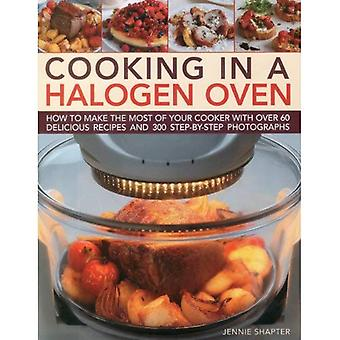Matlagning i en Halogen ugn: hur man gör mest av din spis med över 60 Delicious recept och 300 steg för steg fotografier