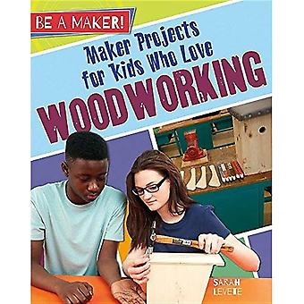 Maker Projects for Kids Who Love Woodworking (Be a Maker!)