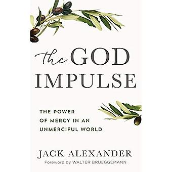 The God Impulse: The Power� of Mercy in an Unmerciful� World