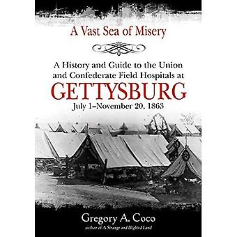 A Vast Sea of Misery: A History and Guide to the Union and Confederate Field� Hospitals at Gettysburg, July 1-November 20, 1863