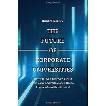 The Future of Corporate Universities: How Your Company Can Benefit from Value and Performance-Driven� Organisational Development