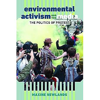 Environmental Activism and the Media: The Politics of� Protest