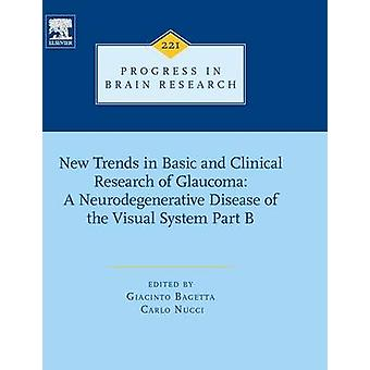 New Trends in Basic and Clinical Research of Glaucoma A Neurodegenerative Disease of the Visual System  Part B by Bagetta & Giacinto