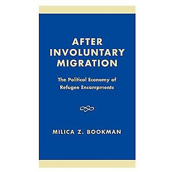 After Involuntary Migration The Political Economy of Refugee Encampments by Bookman & Milica Zarkovic