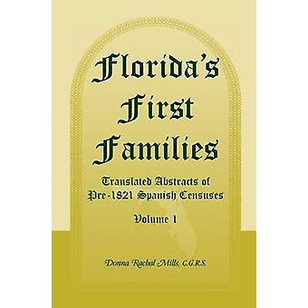 Floridas First Families Translated Abstracts of Pre1821 Spanish Censuses Volume 1 by Mills & Donna Rachal