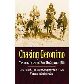 Chasing Geronimo The Journal of Leonard Wood MaySeptember 1886 by Wood & Leonard