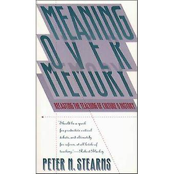 Meaning Over Memory Recasting the Teaching of Culture and History by Stearns & Peter N.