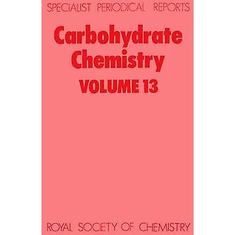 Carbohydrate Chemistry Volume 13 by Kennedy & John F