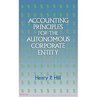 Accounting Principles for the Autonomous Corporate Entity by Hill & Henry P.